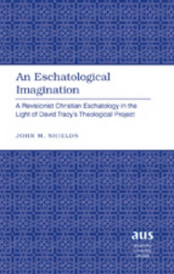 Eschatological Imagination: A Revisionist Christian Eschatology in the Light of David Tracy's Theological Project