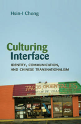 Culturing Interface: Identity, Communication, and Chinese Transnationalism