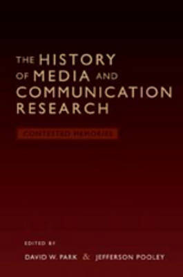 The History of Media and Communication Research: Contested Memories
