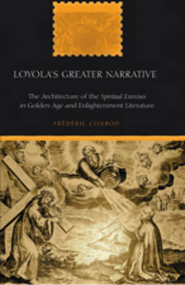 """Loyola's Greater Narrative: The Architecture of the """"Spiritual Exercises"""" in Golden Age and Enlightenment Literature"""