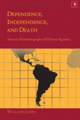 Dependence, Independence, and Death: Toward a Psychobiography of Delmira Agustini