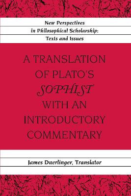 "A Translation of Plato's ""Sophist"" with an Introductory Commentary: Translated by James Duerlinger- Revised Edition"