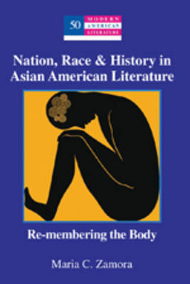 Nation, Race & History in Asian American Literature: Re-membering the Body