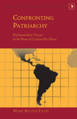 Confronting Patriarchy: Psychoanalytic Theory in the Prose of Cristina Peri Rossi