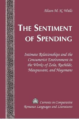 The Sentiment of Spending: Intimate Relationships and the Consumerist Environment in the Works of Zola, Rachilde, Maupassant, and Huysmans