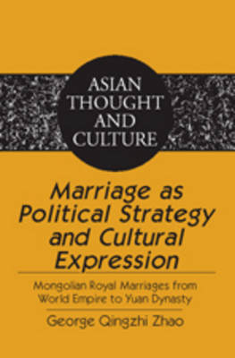 Marriage as Political Strategy and Cultural Expression: Mongolian Royal Marriages from World Empire to Yuan Dynasty