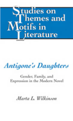 Antigone's Daughters: Gender, Family, and Expression in the Modern Novel