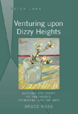 Venturing upon Dizzy Heights: Lectures and Essays on Philosophy, Literature, and the Arts