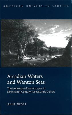 Arcadian Waters and Wanton Seas: The Iconology of Waterscapes in Nineteenth-Century Transatlantic Culture