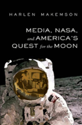 Media, NASA, and America's Quest for the Moon