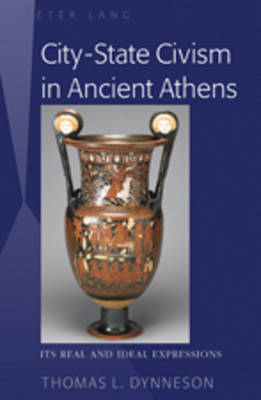 City-State Civism in Ancient Athens: Its Real and Ideal Expressions