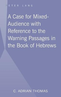 A Case For Mixed-Audience with Reference to the Warning Passages in the Book of Hebrews
