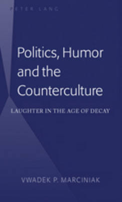Politics, Humor and the Counterculture: Laughter in the Age of Decay