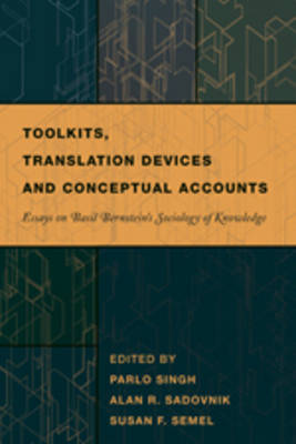 Toolkits, Translation Devices and Conceptual Accounts: Essays on Basil Bernstein's Sociology of Knowledge