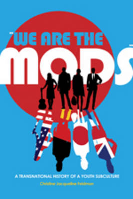 """""""We are the Mods"""": A Transnational History of a Youth Subculture"""