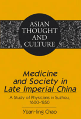 Medicine and Society in Late Imperial China: A Study of Physicians in Suzhou, 1600-1850