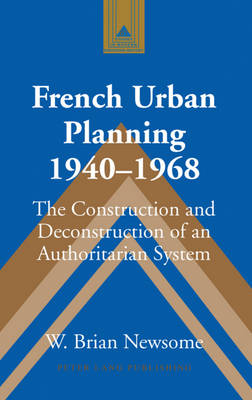 French Urban Planning, 1940-1968: The Construction and Deconstruction of an Authoritarian System