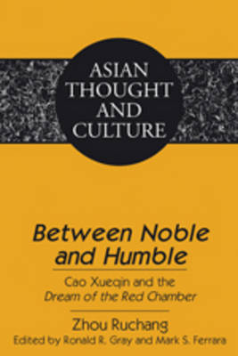"""""""Between Noble and Humble"""": Cao Xueqin and the """"Dream of the Red Chamber""""- Edited by Ronald R. Gray and Mark S. Ferrara- Translated by Liangmei Bao and Kyongsook Park"""