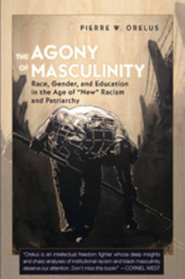 "The Agony of Masculinity: Race, Gender, and Education in the Age of ""New"" Racism and Patriarchy"