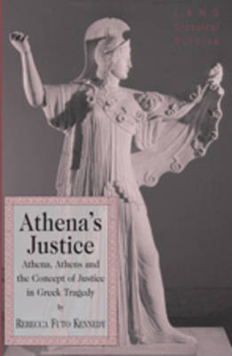 Athena's Justice: Athena, Athens and the Concept of Justice in Greek Tragedy