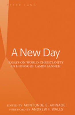 A New Day: Essays on World Christianity in Honor of Lamin Sanneh- Foreword by Andrew F. Walls