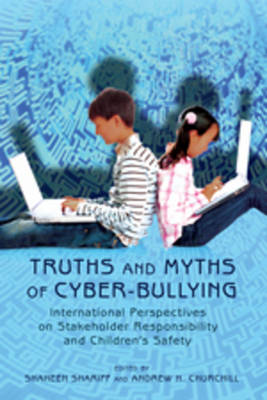 Truths and Myths of Cyber-bullying: International Perspectives on Stakeholder Responsibility and Children's Safety