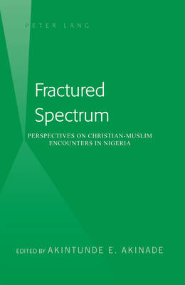 Fractured Spectrum: Perspectives on Christian-Muslim Encounters in Nigeria