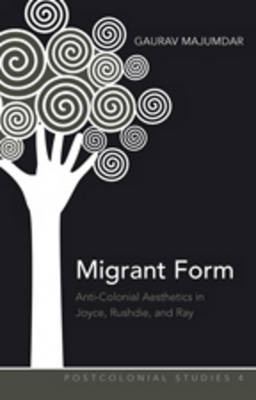 Migrant Form: Anti-colonial Aesthetics in Joyce, Rushdie and Ray