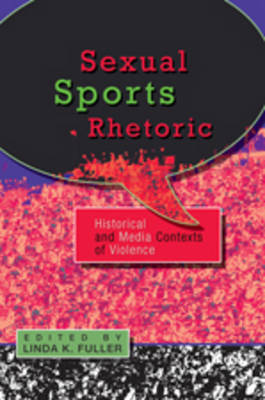 Sexual Sports Rhetoric: Historical and Media Contexts of Violence: Historical and Media Contexts of Violence
