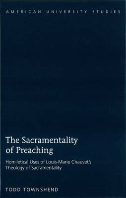 The Sacramentality of Preaching: Homiletical Uses of Louis-Marie Chauvet's Theology of Sacramentality