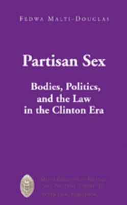 Partisan Sex: Bodies, Politics, and the Law in the Clinton Era
