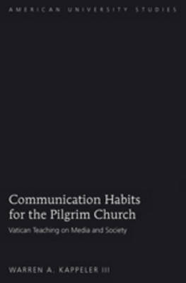 Communication Habits for the Pilgrim Church: Vatican Teaching on Media and Society