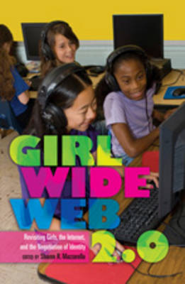 Girl Wide Web 2.0: Revisiting Girls, the Internet, and the Negotiation of Identity