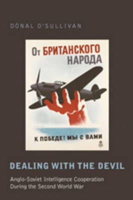 Dealing with the Devil: Anglo-Soviet Intelligence Cooperation During the Second World War