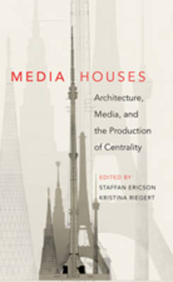 Media Houses: Architecture, Media, and the Production of Centrality