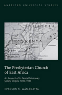The Presbyterian Church of East Africa: An Account of Its Gospel Missionary Society Origins, 1895-1946