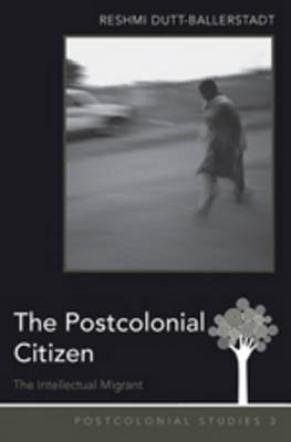 The Postcolonial Citizen: The Intellectual Migrant