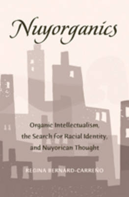 Nuyorganics: Organic Intellectualism, the Search for Racial Identity, and Nuyorican Thought