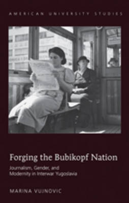 Forging the Bubikopf Nation: Journalism, Gender and Modernity in Interwar Yugoslavia