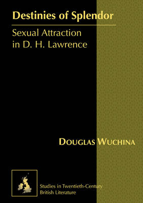 Destinies of Splendor: Sexual Attraction in D. H. Lawrence
