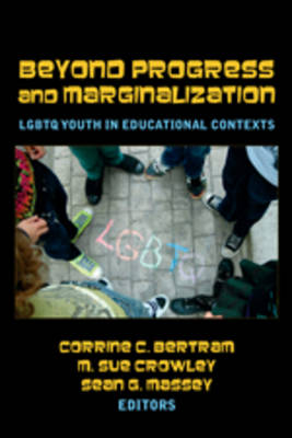 Beyond Progress and Marginalization: LGBTQ Youth In Educational Contexts