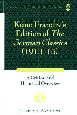 """Kuno Francke's Edition of """"The German Classics"""" (1913-15): A Critical and Historical Overview"""