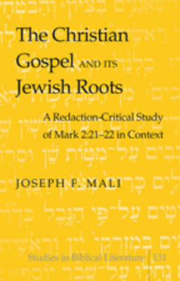 The Christian Gospel and Its Jewish Roots: A Redaction-Critical Study of Mark 2:21-22 in Context