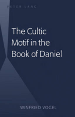 The Cultic Motif in the Book of Daniel