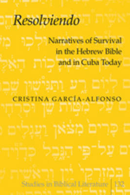 """Resolviendo"": Narratives of Survival in the Hebrew Bible and in Cuba Today"
