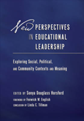 New Perspectives in Educational Leadership: Exploring Social, Political, and Community Contexts and Meaning- Foreword by Fenwick W. English- Conclusion by Linda C. Tillman