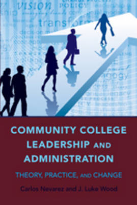 Community College Leadership and Administration: Theory, Practice, and Change