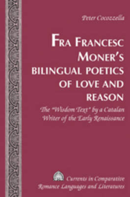 "Fra Francesc Moner's Bilingual Poetics of Love and Reason: The ""Wisdom Text"" by a Catalan Writer of the Early Renaissance"