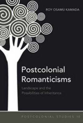 Postcolonial Romanticisms: Landscape and the Possibilities of Inheritance