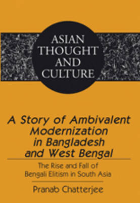 A Story of Ambivalent Modernization in Bangladesh and West Bengal: The Rise and Fall of Bengali Elitism in South Asia